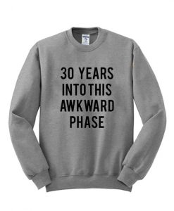 30 Years Into This Awkward Phase T shirt
