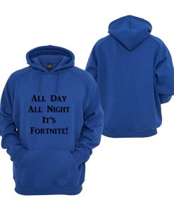 All Day All Night Its Fortnite Hoodie