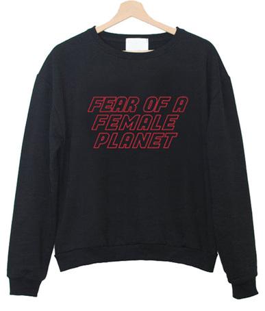Fear of Female Planet Sweatshirt