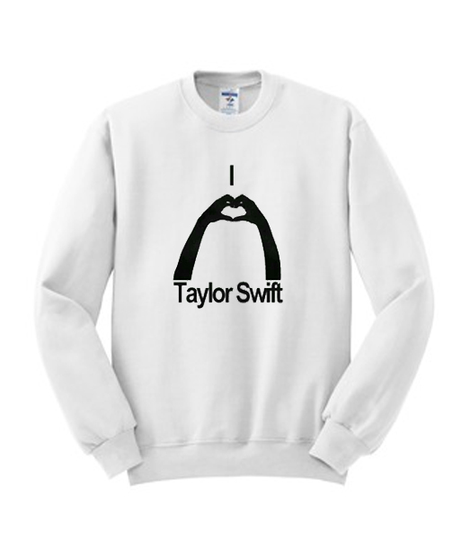 I Love Taylor Swift Sweatshirt Best Clothes For This Year