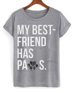 My best Friend Has Paws t Shirt