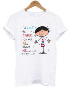 Not All About Me Since 50th Birthday Women's T-Shirt
