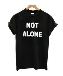 Not Alone T Shirt