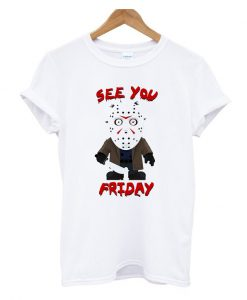 See You Friday T Shirt