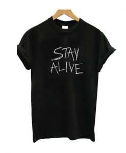 Stay Alive T Shirt