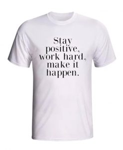 Stay Positive T Shirt