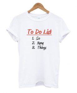 To Do List So Many Things T Shirt