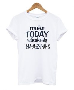Today Is Amazing T Shirt