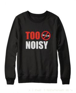 Too Noise Sweatshirt