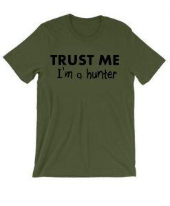 Trust Me I'm A Hunter T Shirt