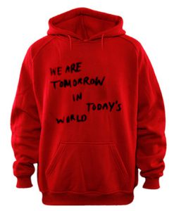 We are tomorrow in today's world Unisex hoodie