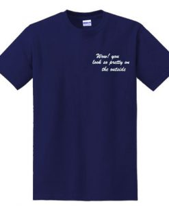 Wow You Look So Pretty On The Outside T-SHIRT