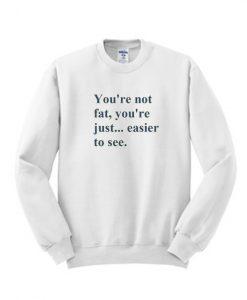You're Not fat Sweatshirt
