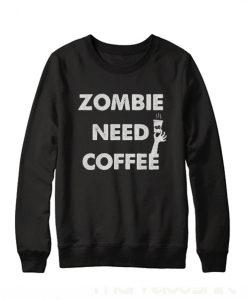 Zombie Need Coffee Sweatshirt