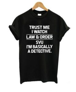 trust me i whatch law & order t shirt