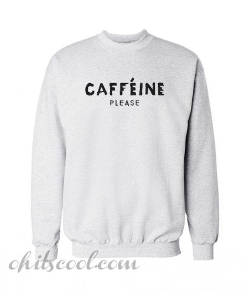 Caffeine please Sweatshirt