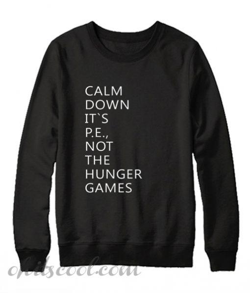 Calm down its pe not the hunger games Sweatshirt