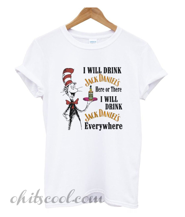 Dr Seuss I will drink Jack Daniel's here or there T-shirt