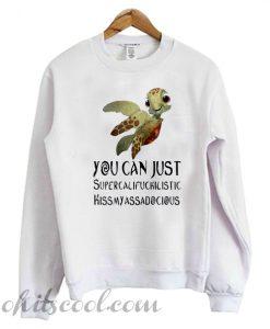 Turtle you can just Supercalifuckilistic Sweatshirt