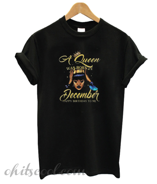 A Queen was born in December T-Shirt