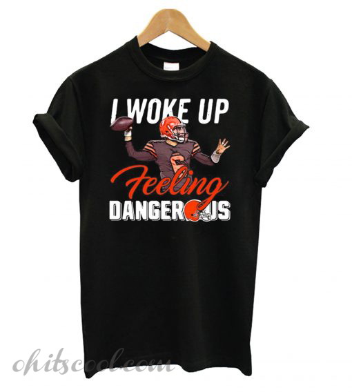 Baker Mayfield I Woke Up Feeling Dangerous T shirt