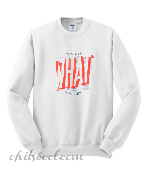 You See What You get Sweatshirt