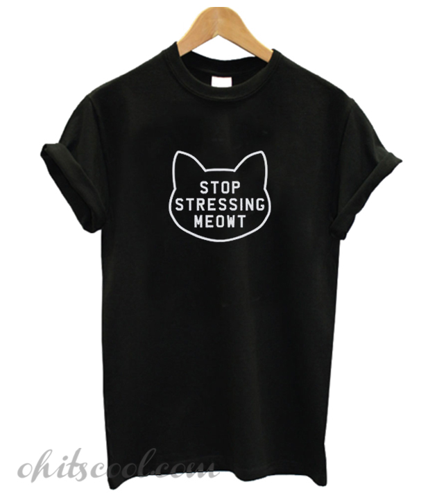 Stop Stressing Meowt love cats Runway Trend T-Shirt