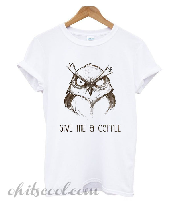 Give Me A Coffee Runway Trend T Shirt