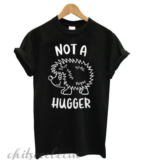 Not A Hugger Hedgehog Runway Trend T shirt