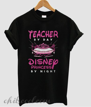 Teacher by day Disney princess by night Runway Trend t-shirt