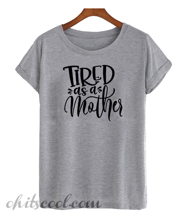 Tired As A Mother Runway Trend T-Shirt