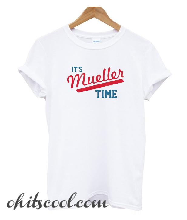 77131b900 Funny It's Mueller Time Runway Trend T-Shirt