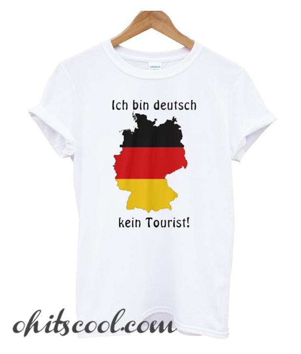 I am German Ich bin deutsch kein Tourist Runway Trend T -Shirt