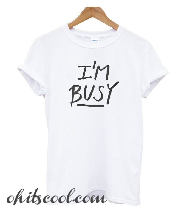'I'm Busy' Lettering Runway Trend T-Shirt