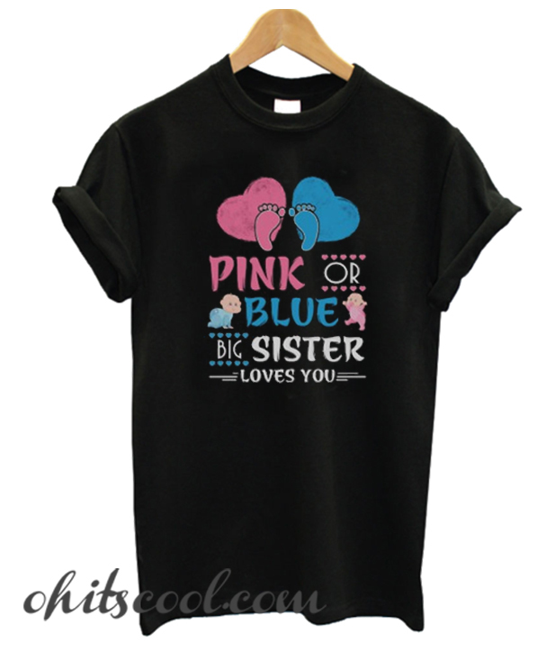 Pink or Blue Big Sister Loves You Gender Reveal Sh Runway Trend T-Shirt