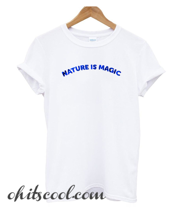 Nature Is Magic Runway Trend T Shirt