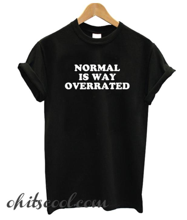 Normal Is Way Overrated Runway Trend T-shirt