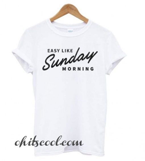 Easy Like Sunday Morning White Runway Trend T shirt