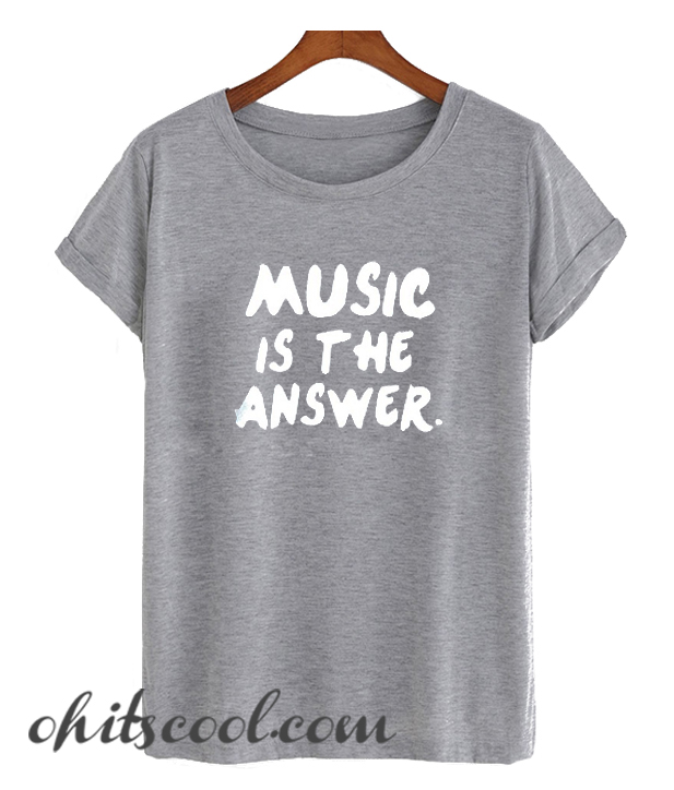 Music is the answer Runway Trend T Shirt