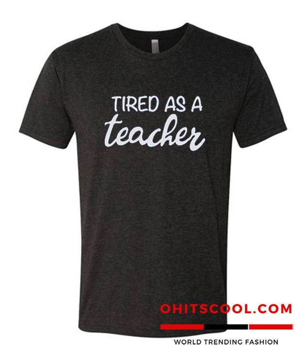Tired as a Teacher Runway Trend T-Shirt
