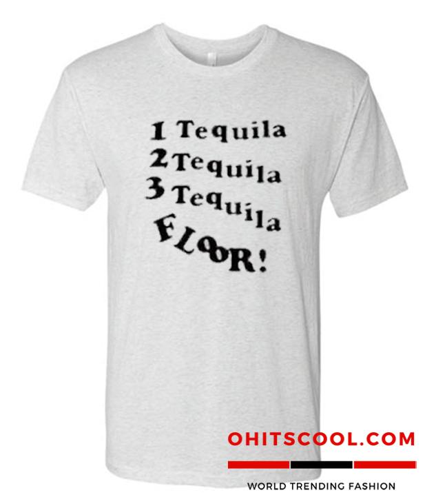 1 Tequila 2 Tequila 3 Tequila Floor Runway Trend T-SHIRT