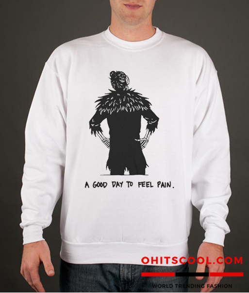 A Good Day To feel pain Runway Trend Sweatshirt