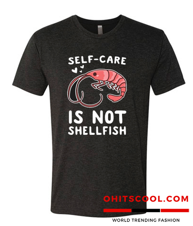 SELF-CARE IS NOT SHELLFISH Runway Trend T-SHIRT
