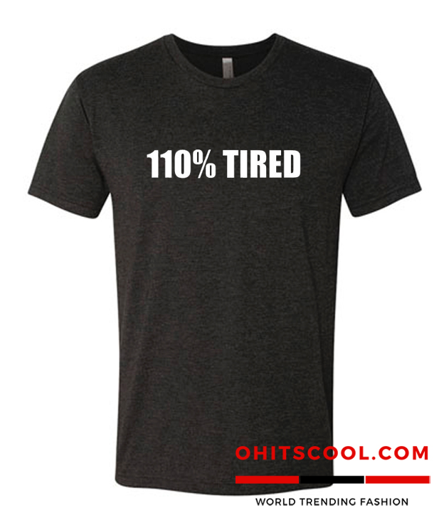 110% Tired Runway Trend T Shirt