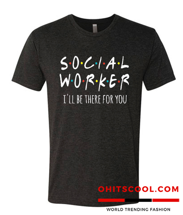 Social Worker I'll Be There For You Runway Trend T Shirt