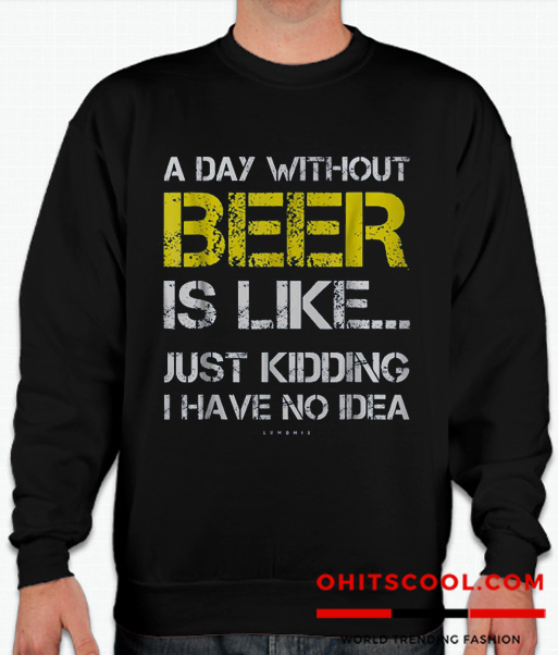A Day Without Beer Runway Trend Sweatshirt