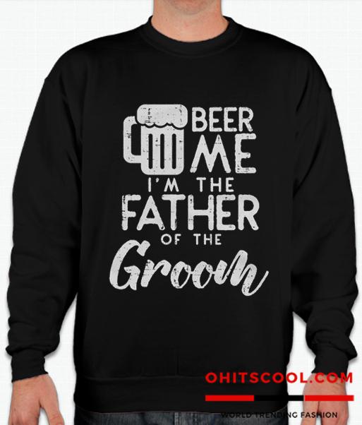 Beer Me Im The Father Of The Groom Runway Trend Sweatshirt