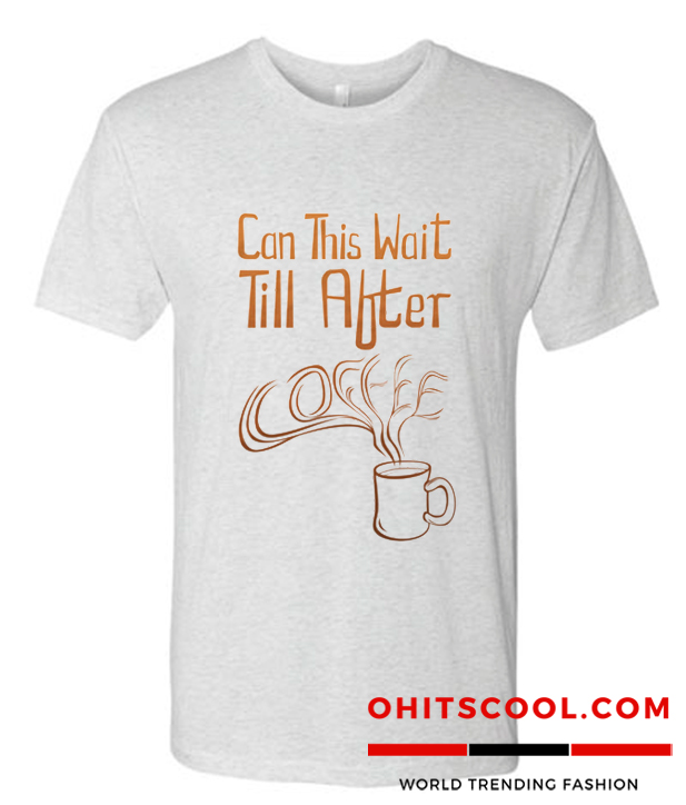 Coffee First Then Everything Else t shirt