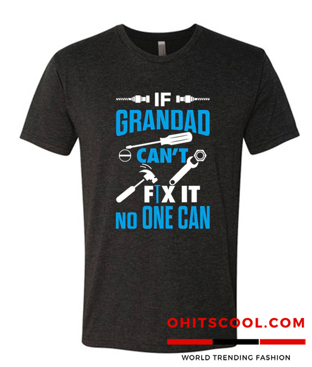 If Grandad Can't Fix It No One Can Runway Trend T-Shirt